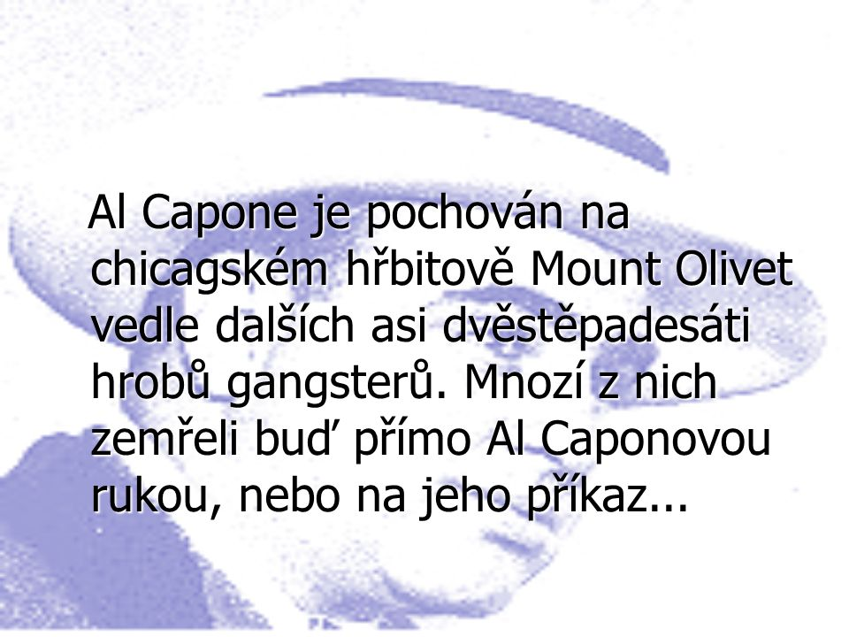 Al Capone je pochován na chicagském hřbitově Mount Olivet vedle dalších asi dvěstěpadesáti hrobů gangsterů.
