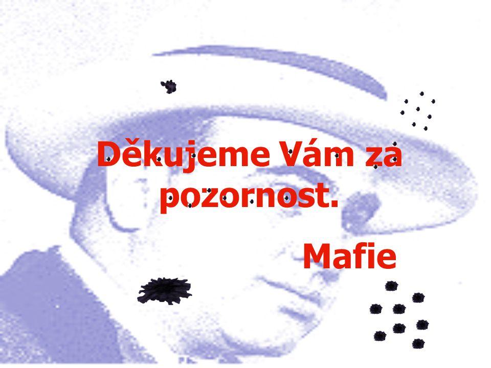 Děkujeme Vám za pozornost. Mafie