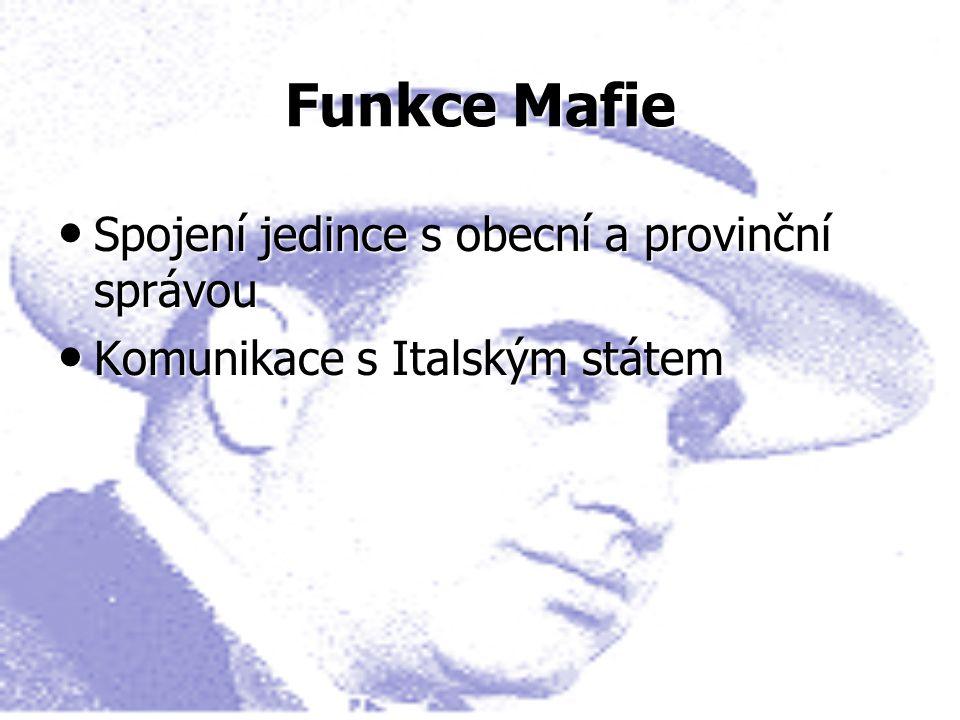 Funkce Mafie Spojení jedince s obecní a provinční správou Spojení jedince s obecní a provinční správou Komunikace s Italským státem Komunikace s Italským státem