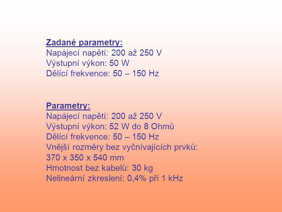 Zadané parametry: Napájecí napětí: 200 až 250 V Výstupní výkon: 50 W Dělící frekvence: 50 – 150 Hz Parametry: Napájecí napětí: 200 až 250 V Výstupní výkon: 52 W do 8 Ohmů Dělící frekvence: 50 – 150 Hz Vnější rozměry bez vyčnívajících prvků: 370 x 350 x 540 mm Hmotnost bez kabelů: 30 kg Nelineární zkreslení: 0,4% při 1 kHz