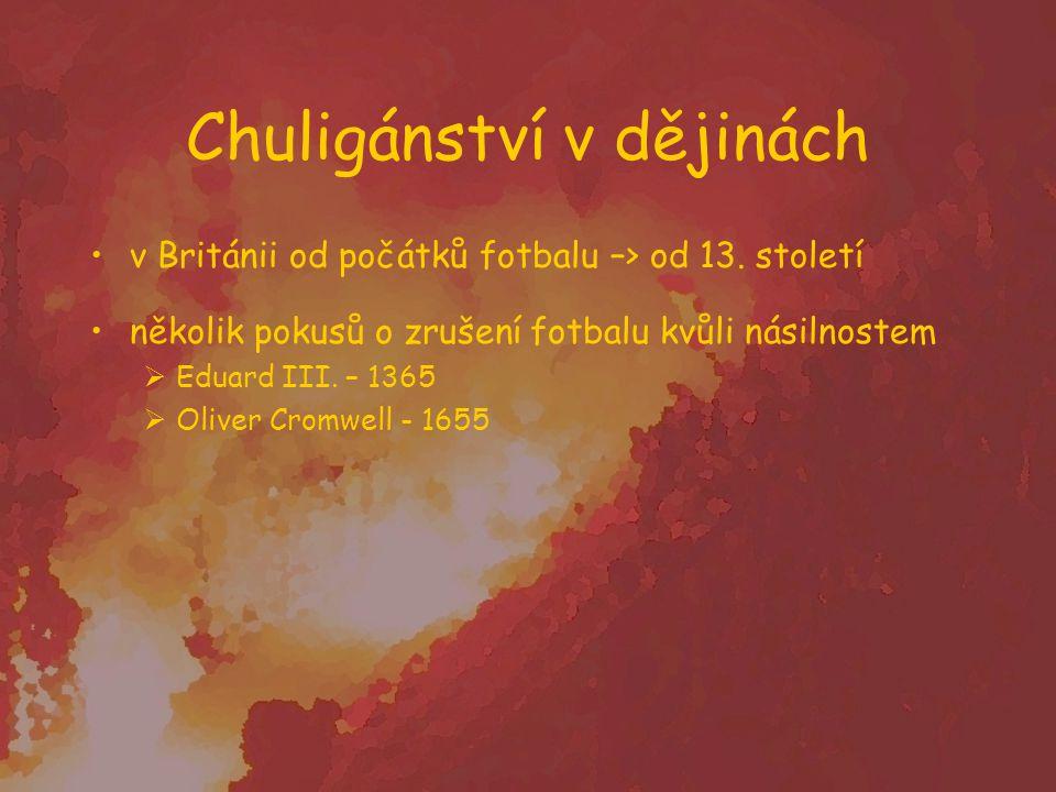Chuligánství v dějinách v Británii od počátků fotbalu –> od 13. století několik pokusů o zrušení fotbalu kvůli násilnostem  Eduard III. – 1365  Oliv