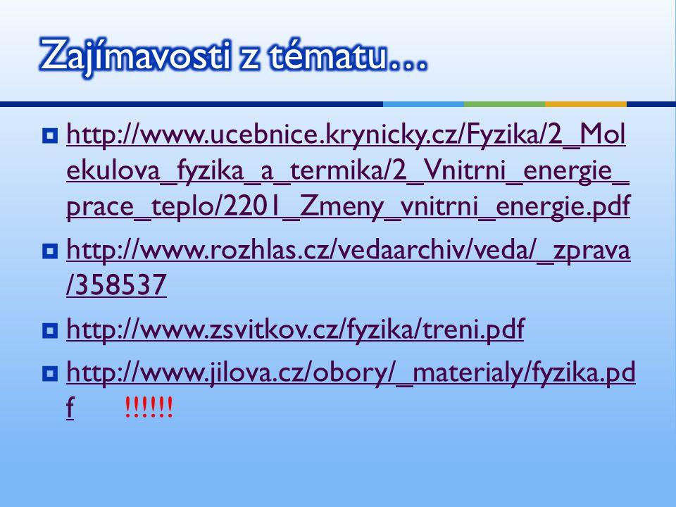  http://www.ucebnice.krynicky.cz/Fyzika/2_Mol ekulova_fyzika_a_termika/2_Vnitrni_energie_ prace_teplo/2201_Zmeny_vnitrni_energie.pdf http://www.ucebn