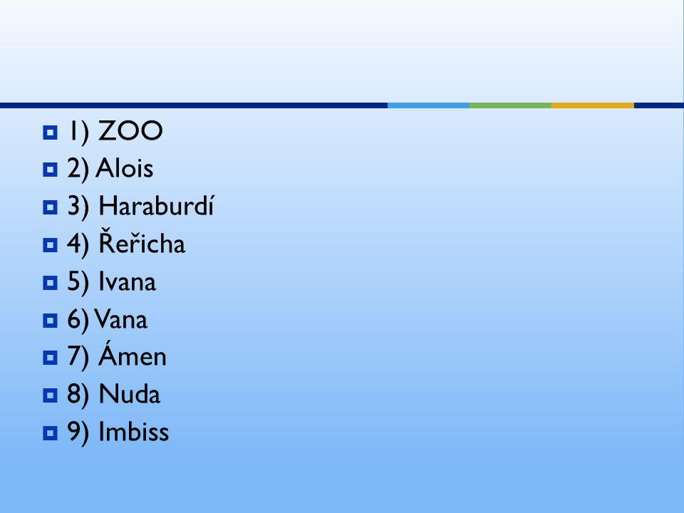 1) ZOO  2) Alois  3) Haraburdí  4) Řeřicha  5) Ivana  6) Vana  7) Ámen  8) Nuda  9) Imbiss