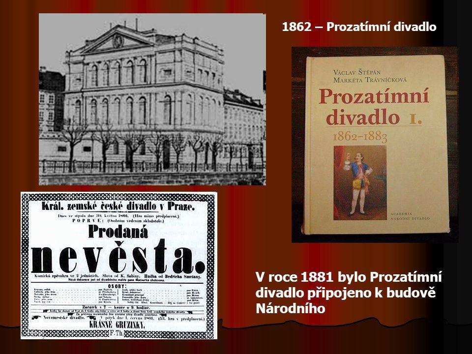 V roce 1881 bylo Prozatímní divadlo připojeno k budově Národního 1862 – Prozatímní divadlo