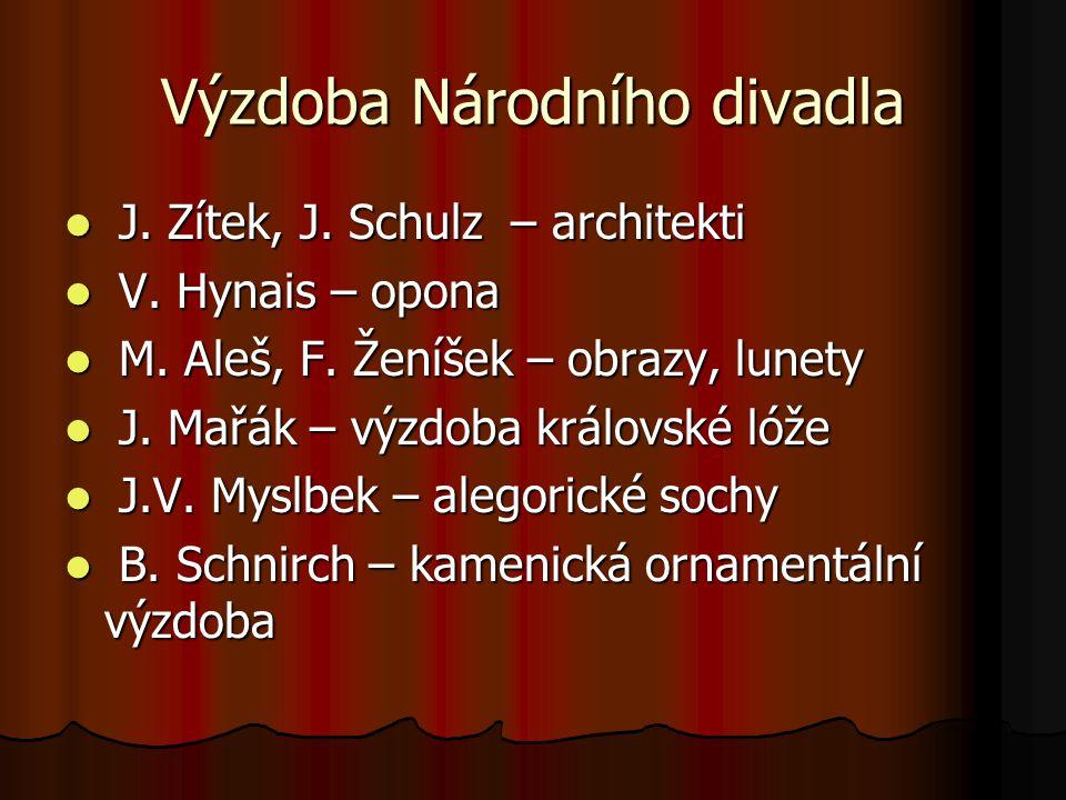 Výzdoba Národního divadla J. Zítek, J. Schulz – architekti J. Zítek, J. Schulz – architekti V. Hynais – opona V. Hynais – opona M. Aleš, F. Ženíšek –