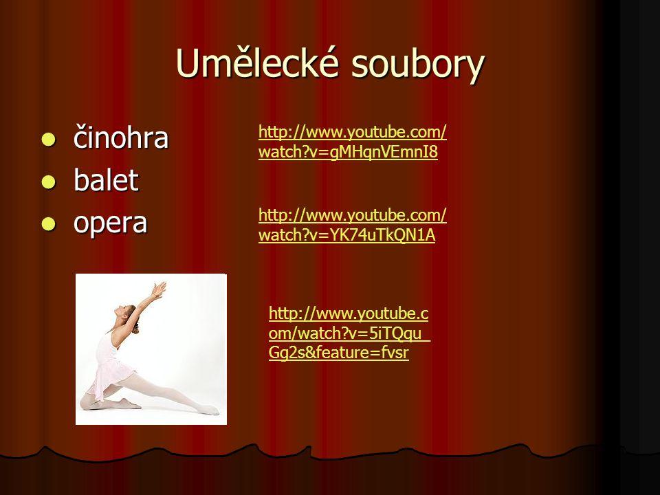 Umělecké soubory činohra činohra balet balet opera opera http://www.youtube.com/ watch?v=gMHqnVEmnI8 http://www.youtube.com/ watch?v=YK74uTkQN1A http: