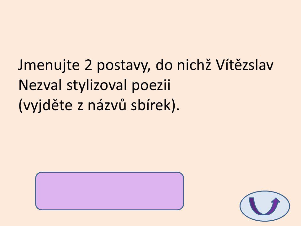 Jmenujte 2 postavy, do nichž Vítězslav Nezval stylizoval poezii (vyjděte z názvů sbírek). podivuhodný kouzelník, akrobat
