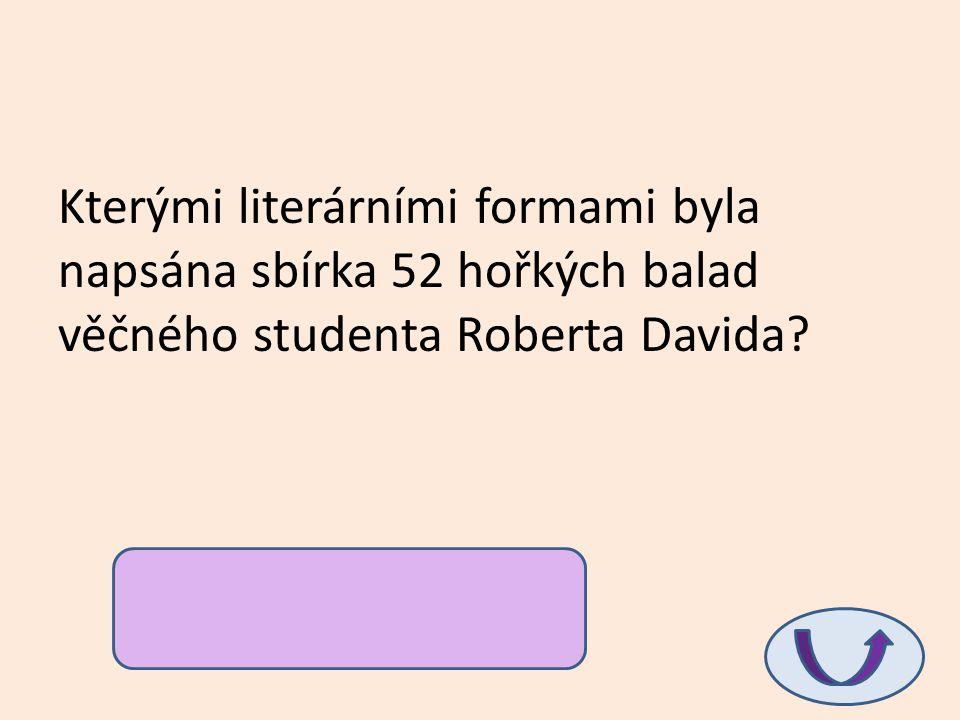 Kterými literárními formami byla napsána sbírka 52 hořkých balad věčného studenta Roberta Davida? sonet, villonská balada