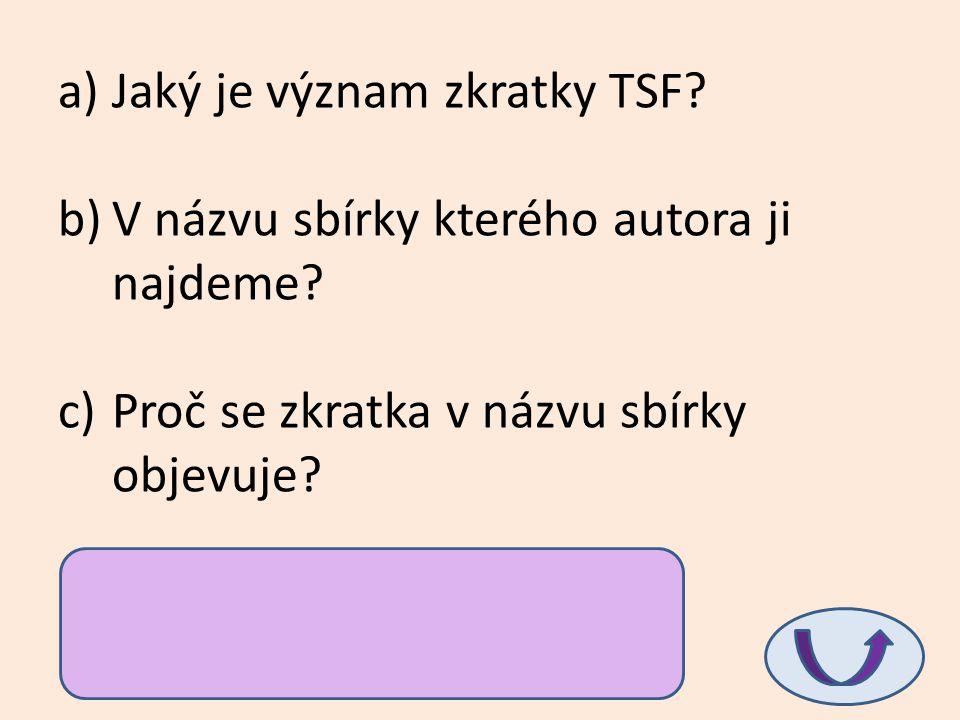 a)Jaký je význam zkratky TSF? b)V názvu sbírky kterého autora ji najdeme? c)Proč se zkratka v názvu sbírky objevuje? a)Télégraphie sans fil – bezdráto
