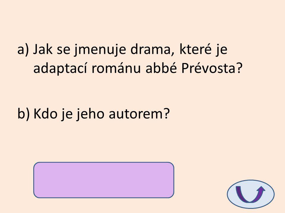 a)Jak se jmenuje drama, které je adaptací románu abbé Prévosta? b)Kdo je jeho autorem? a)Manon Lescaut b)Vítězslav Nezval