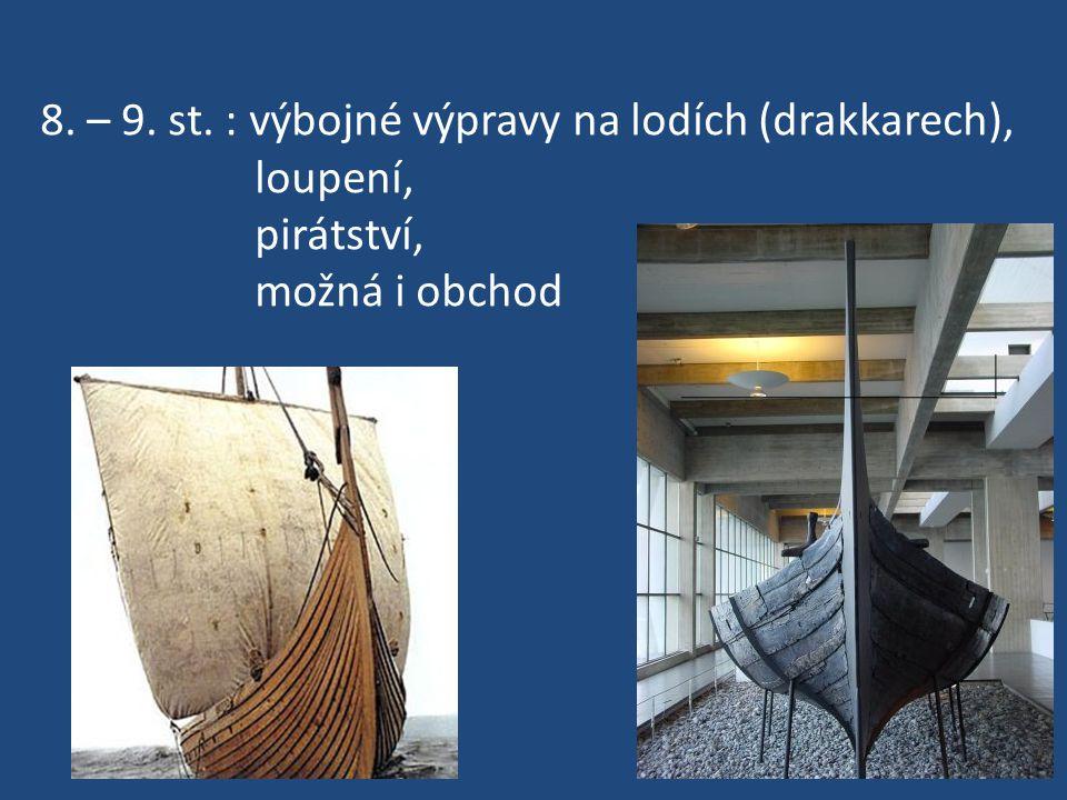 8. – 9. st. : výbojné výpravy na lodích (drakkarech), loupení, pirátství, možná i obchod