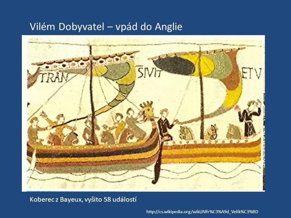 Vilém Dobyvatel – vpád do Anglie Koberec z Bayeux, vyšito 58 událostí http://cs.wikipedia.org/wiki/Alfr%C3%A9d_Velik%C3%BD