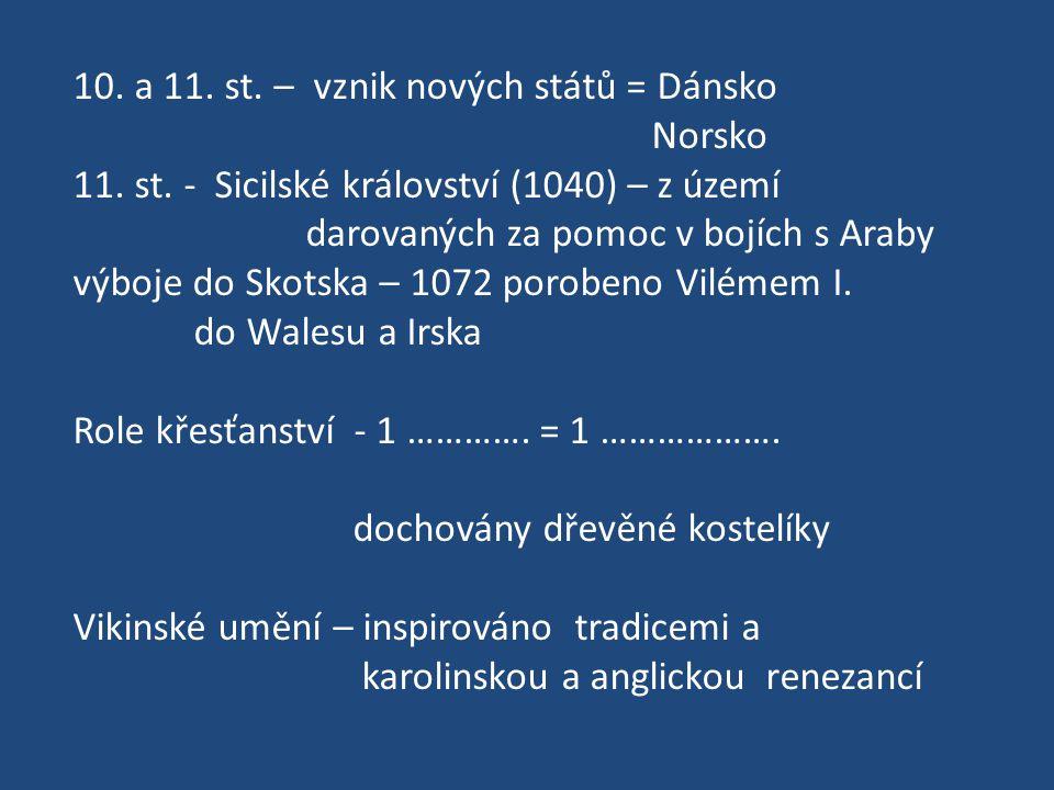 10. a 11. st. – vznik nových států = Dánsko Norsko 11. st. - Sicilské království (1040) – z území darovaných za pomoc v bojích s Araby výboje do Skots