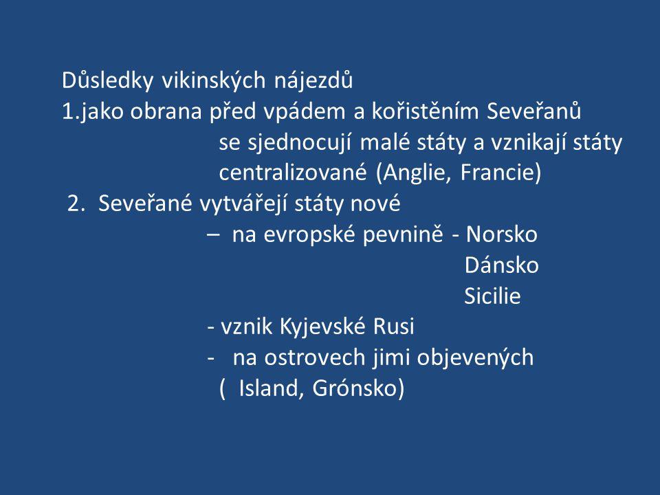 Důsledky vikinských nájezdů 1.jako obrana před vpádem a kořistěním Seveřanů se sjednocují malé státy a vznikají státy centralizované (Anglie, Francie)