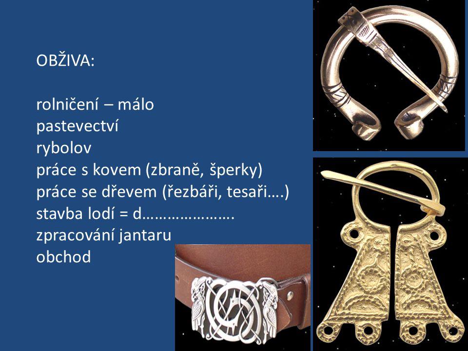 OBŽIVA: rolničení – málo pastevectví rybolov práce s kovem (zbraně, šperky) práce se dřevem (řezbáři, tesaři….) stavba lodí = d…………………. zpracování jan