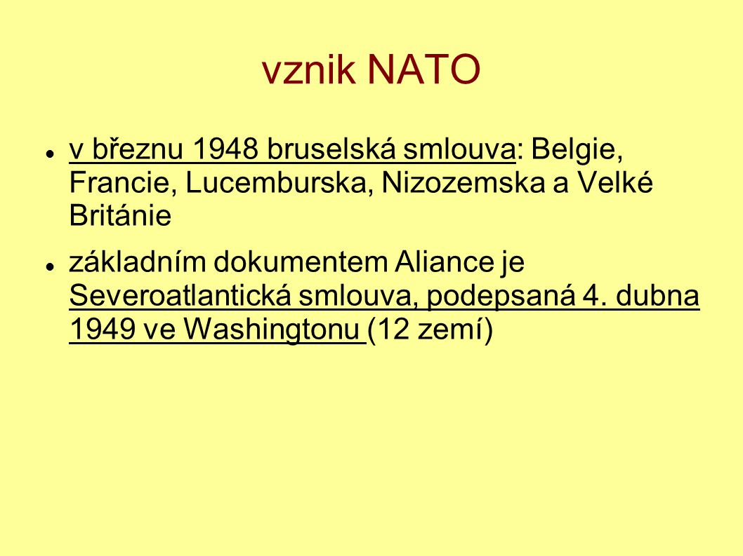 vznik NATO v březnu 1948 bruselská smlouva: Belgie, Francie, Lucemburska, Nizozemska a Velké Británie základním dokumentem Aliance je Severoatlantická