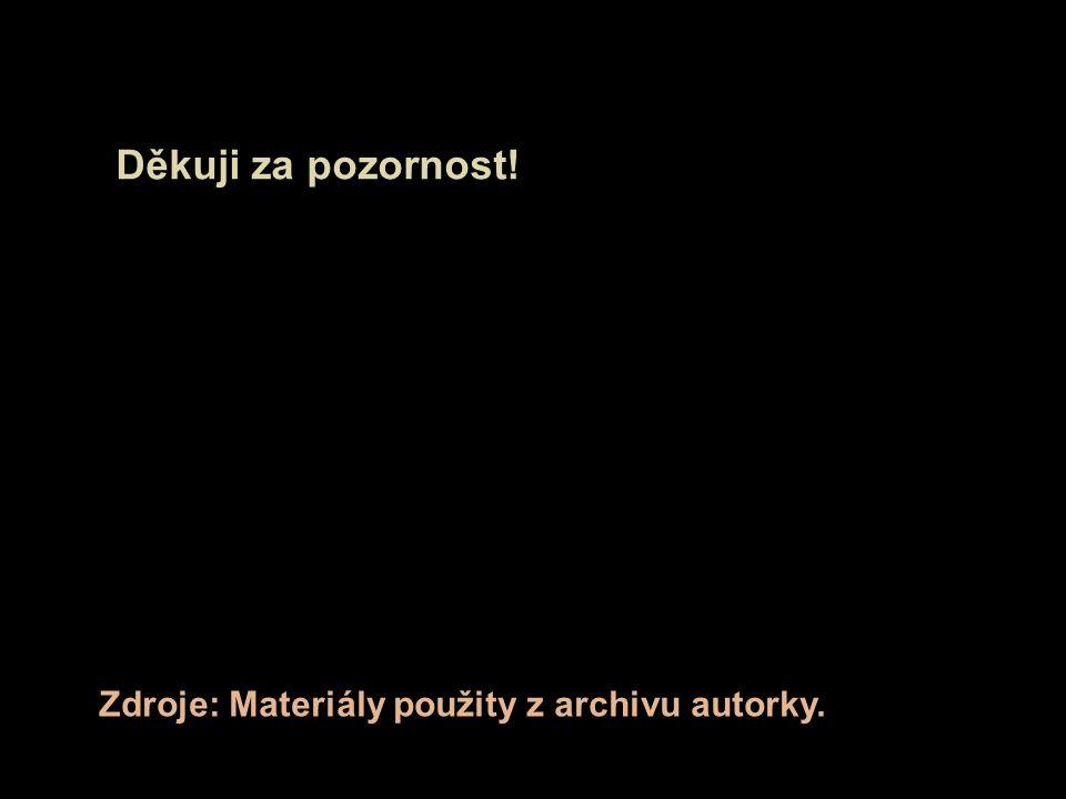 Zdroje: Materiály použity z archivu autorky. Děkuji za pozornost!