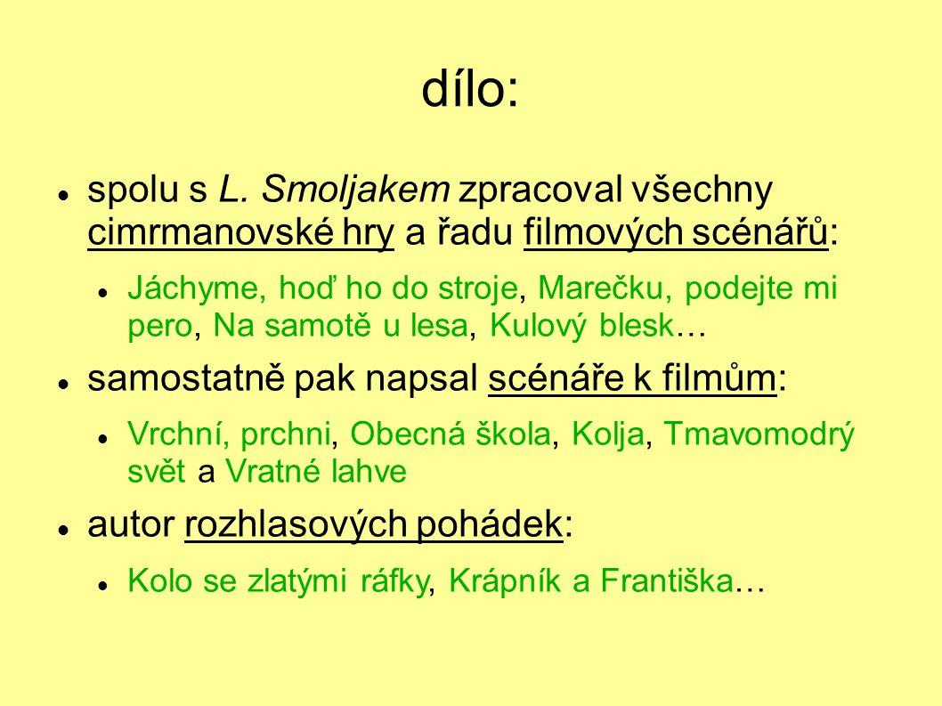 Zdeněk Svěrák herec, scenárista, spisovatel, autor písňových textů, knih pro děti i dospělé původně vystudoval VŠ pedagogickou – začínal jako učitel,