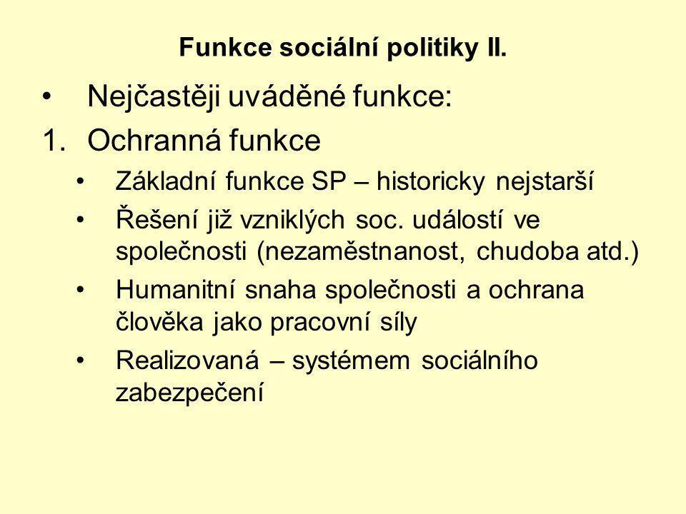 Funkce sociální politiky II. Nejčastěji uváděné funkce: 1.Ochranná funkce Základní funkce SP – historicky nejstarší Řešení již vzniklých soc. událostí