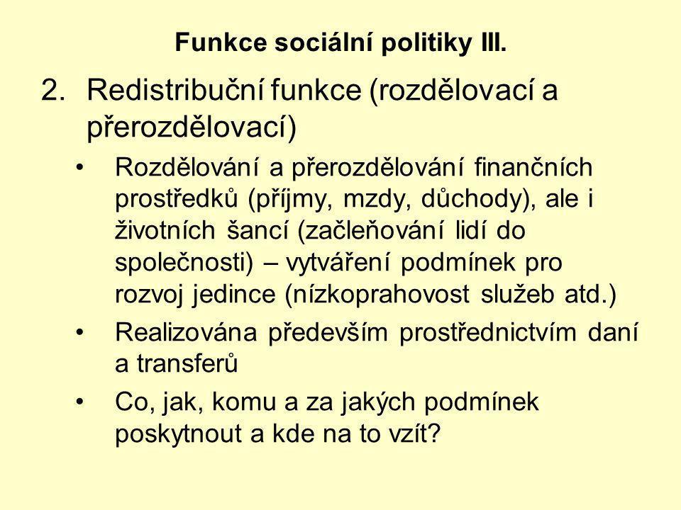 2.Redistribuční funkce (rozdělovací a přerozdělovací) Rozdělování a přerozdělování finančních prostředků (příjmy, mzdy, důchody), ale i životních šanc