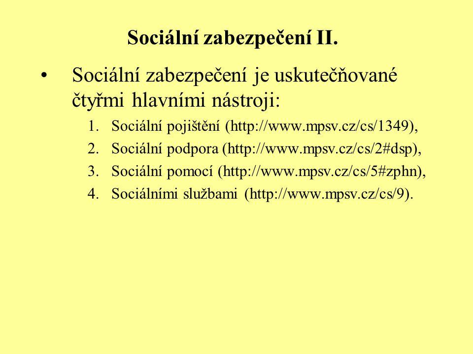 Sociální zabezpečení II. Sociální zabezpečení je uskutečňované čtyřmi hlavními nástroji: 1.Sociální pojištění (http://www.mpsv.cz/cs/1349), 2.Sociální