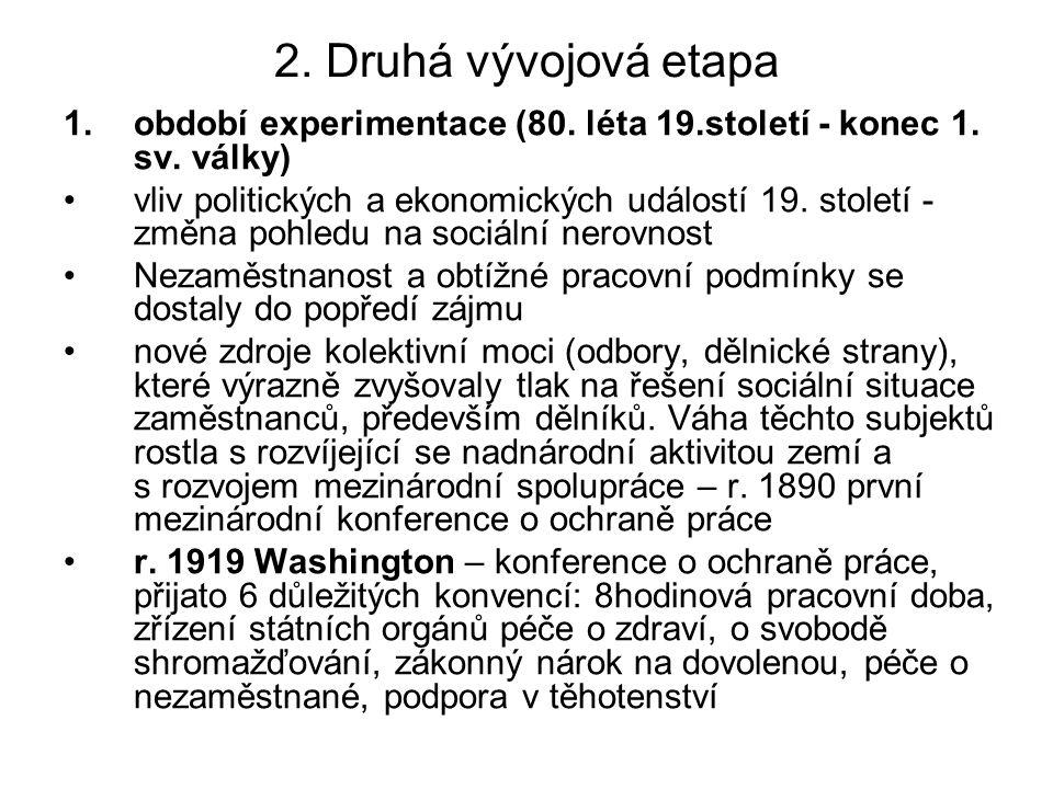 2. Druhá vývojová etapa 1.období experimentace (80. léta 19.století - konec 1. sv. války) vliv politických a ekonomických událostí 19. století - změna