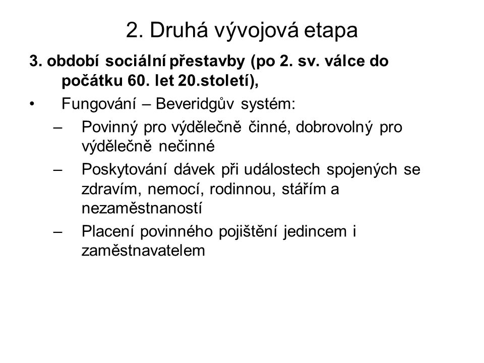 2. Druhá vývojová etapa 3. období sociální přestavby (po 2. sv. válce do počátku 60. let 20.století), Fungování – Beveridgův systém: –Povinný pro výdě