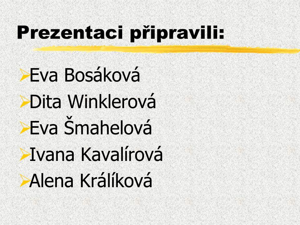 Prezentaci připravili:  Eva Bosáková  Dita Winklerová  Eva Šmahelová  Ivana Kavalírová  Alena Králíková