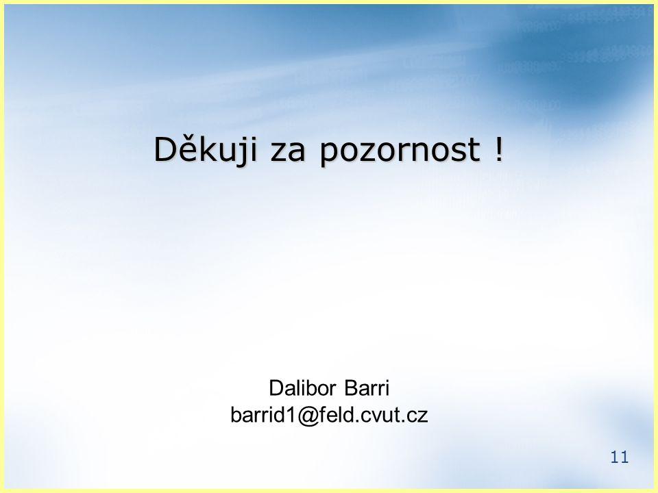 11 Děkuji za pozornost ! Dalibor Barri barrid1@feld.cvut.cz