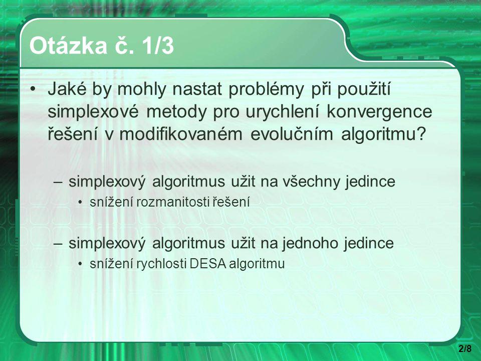 2/8 Otázka č. 1/3 Jaké by mohly nastat problémy při použití simplexové metody pro urychlení konvergence řešení v modifikovaném evolučním algoritmu? –s