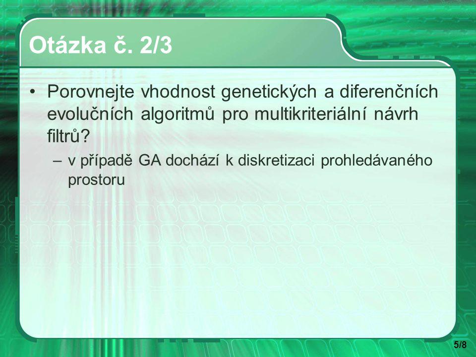 5/8 Otázka č. 2/3 Porovnejte vhodnost genetických a diferenčních evolučních algoritmů pro multikriteriální návrh filtrů? –v případě GA dochází k diskr