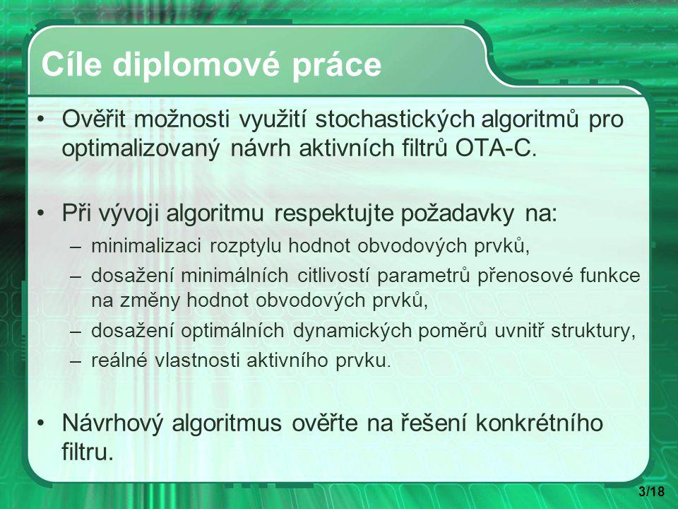 3/18 Cíle diplomové práce Ověřit možnosti využití stochastických algoritmů pro optimalizovaný návrh aktivních filtrů OTA-C.