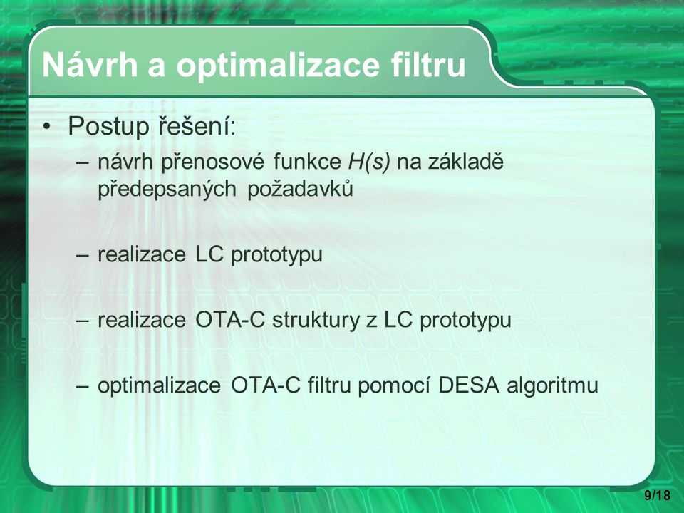 10/18 Zadání navrhovaného filtru Filtr typu dolní propust: a p1 = 3 dB, a p1 = 13 dB, ω p1 = 200 kHz, ω p2 = 280 kHz, a s = 40 dB, ω s = 400 kHz