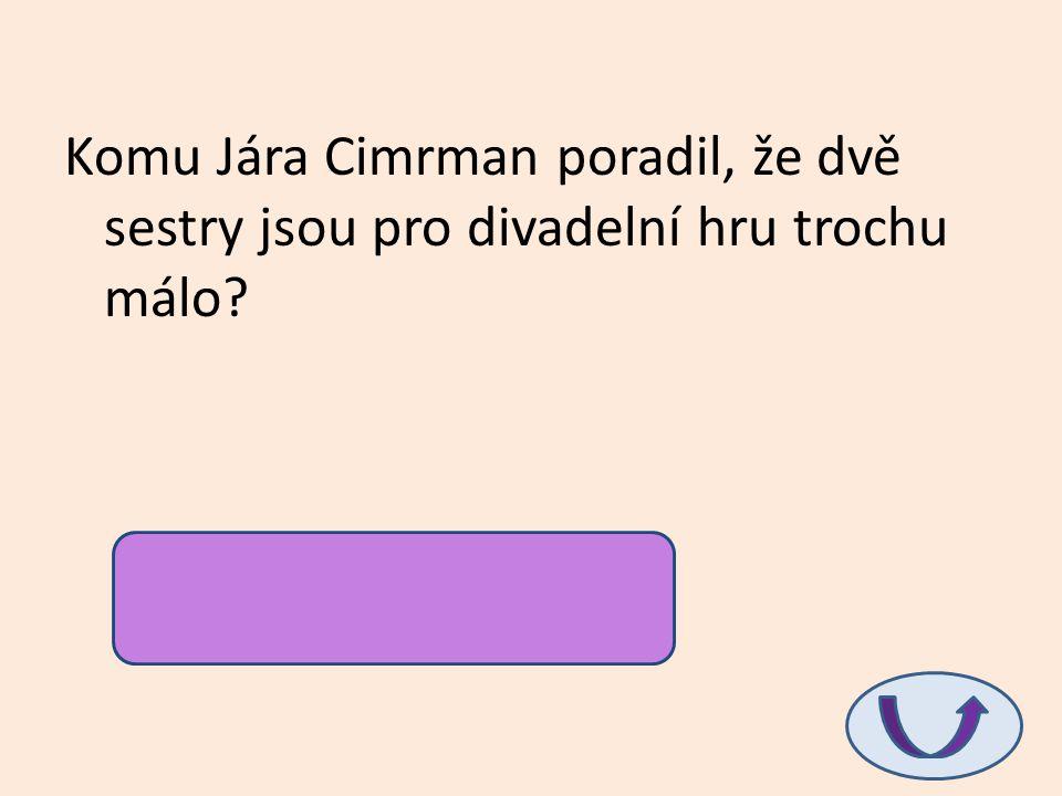 Komu Jára Cimrman poradil, že dvě sestry jsou pro divadelní hru trochu málo? A.P. Čechovovi