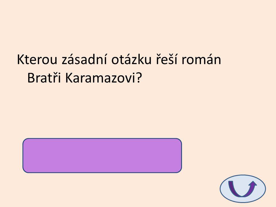 Kterou zásadní otázku řeší román Bratři Karamazovi.