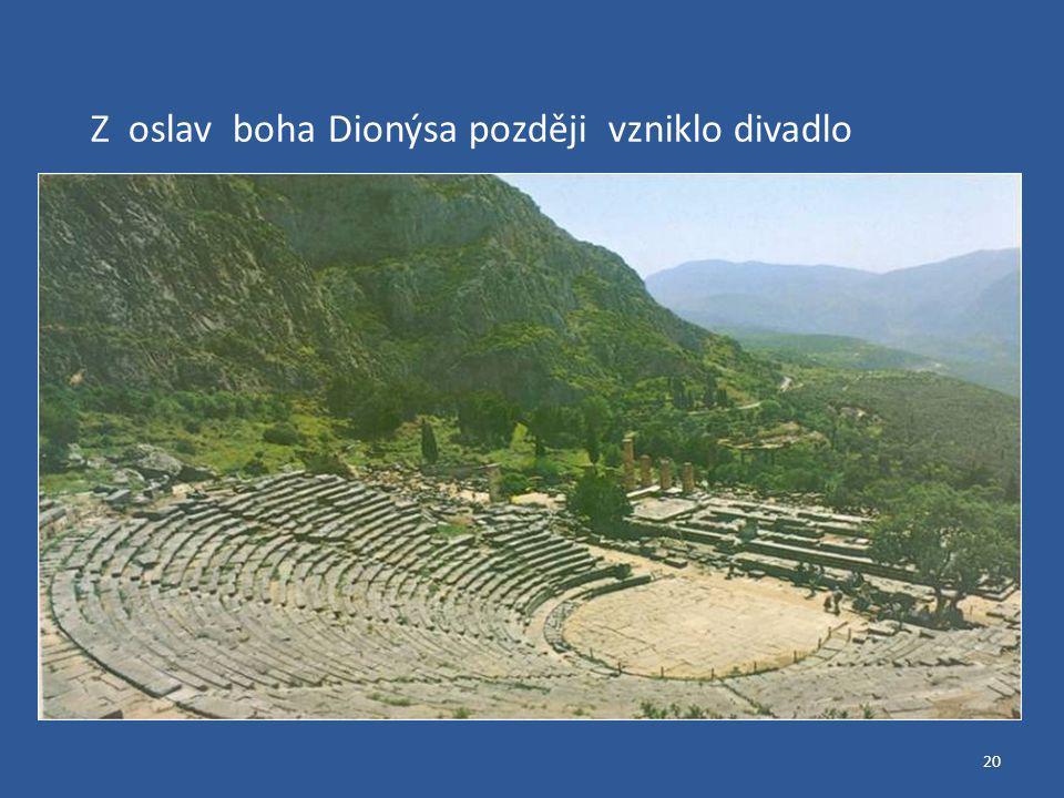20 Z oslav boha Dionýsa později vzniklo divadlo