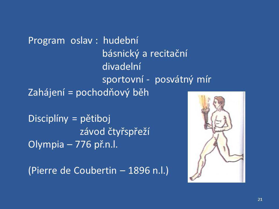 21 Program oslav : hudební básnický a recitační divadelní sportovní - posvátný mír Zahájení = pochodňový běh Disciplíny = pětiboj závod čtyřspřeží Oly