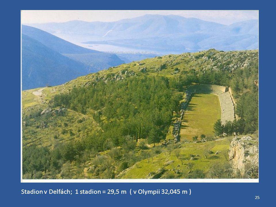 25 Stadion v Delfách; 1 stadion = 29,5 m ( v Olympii 32,045 m )