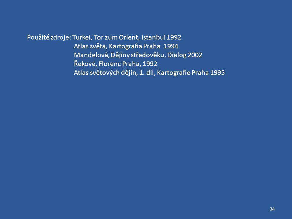 34 Použité zdroje: Turkei, Tor zum Orient, Istanbul 1992 Atlas světa, Kartografia Praha 1994 Mandelová, Dějiny středověku, Dialog 2002 Řekové, Florenc