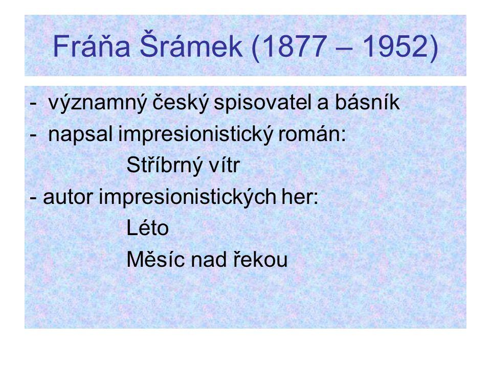 Fráňa Šrámek (1877 – 1952) -významný český spisovatel a básník -napsal impresionistický román: Stříbrný vítr - autor impresionistických her: Léto Měsí