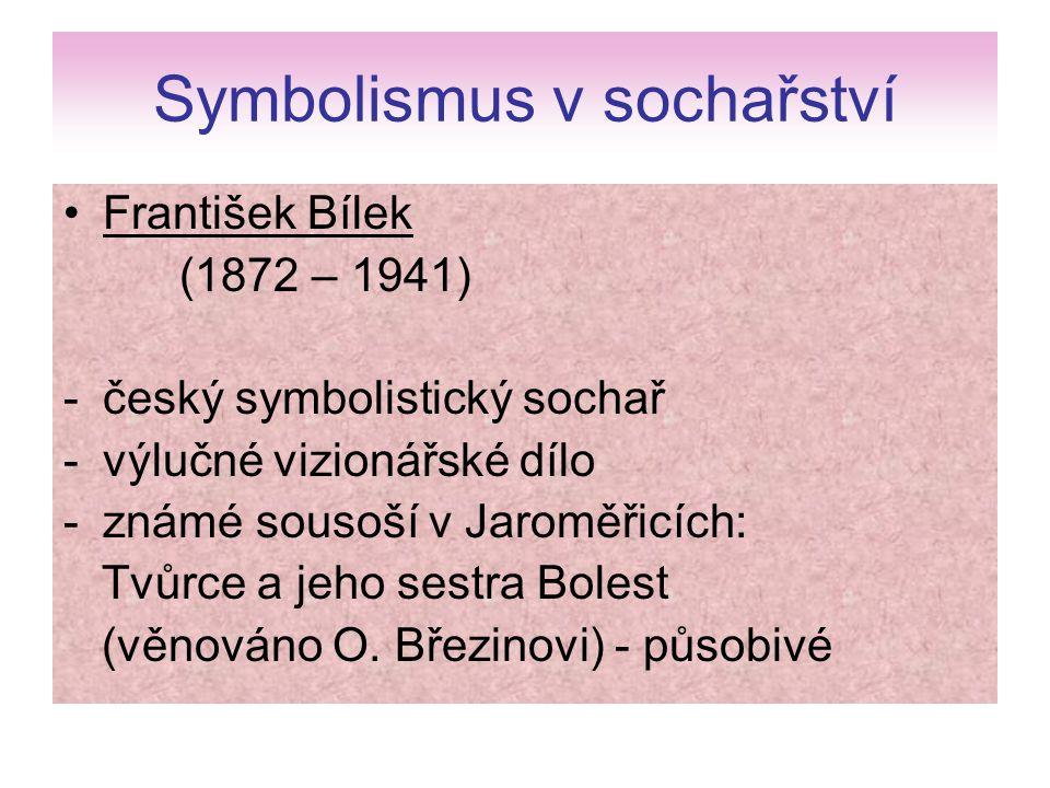 Symbolismus v sochařství František Bílek (1872 – 1941) -český symbolistický sochař -výlučné vizionářské dílo -známé sousoší v Jaroměřicích: Tvůrce a j