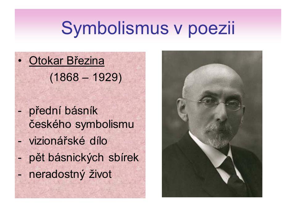 Symbolismus v poezii Otokar Březina (1868 – 1929) -přední básník českého symbolismu -vizionářské dílo -pět básnických sbírek -neradostný život
