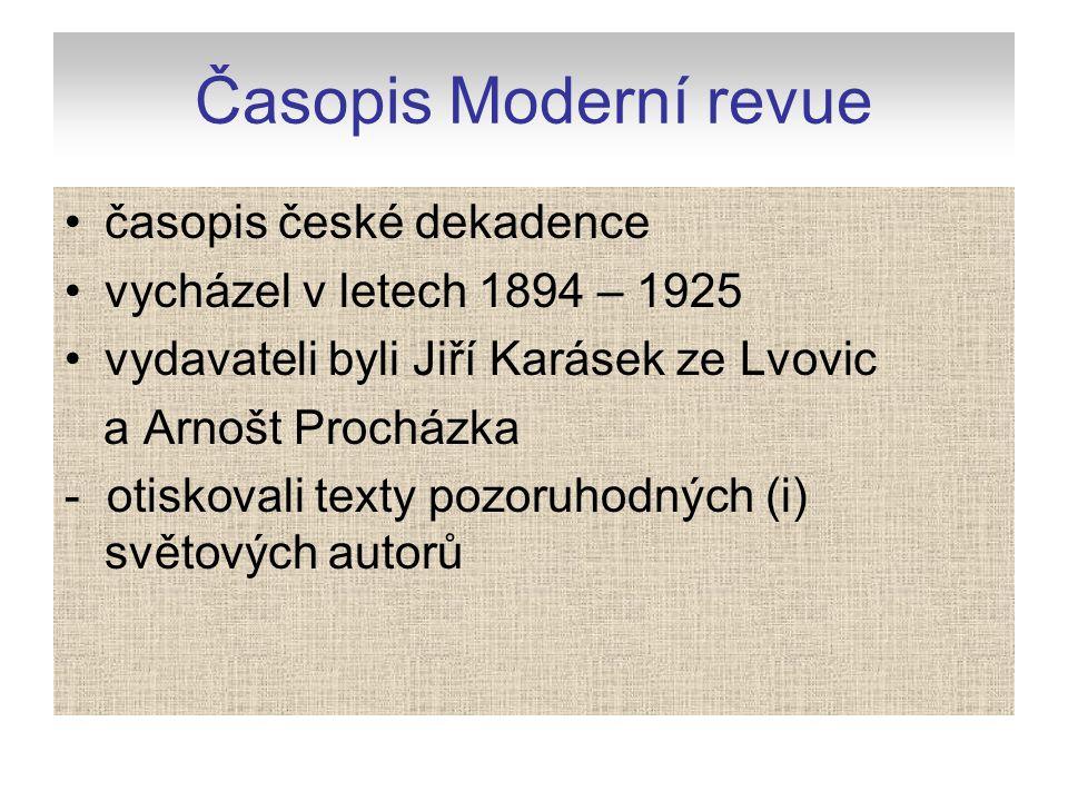 Časopis Moderní revue časopis české dekadence vycházel v letech 1894 – 1925 vydavateli byli Jiří Karásek ze Lvovic a Arnošt Procházka - otiskovali tex