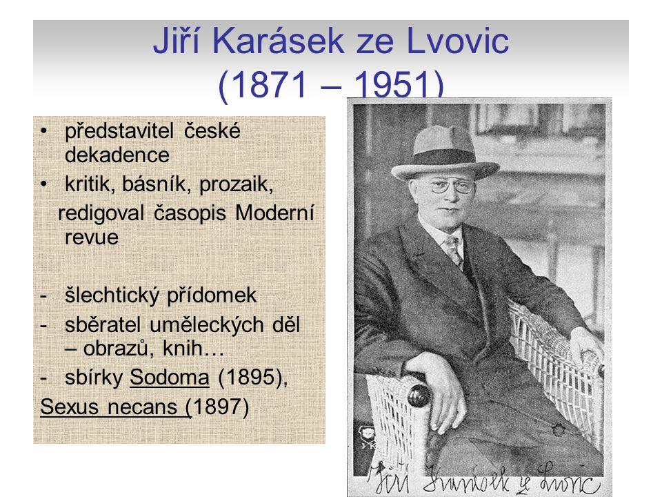 Jiří Karásek ze Lvovic (1871 – 1951) představitel české dekadence kritik, básník, prozaik, redigoval časopis Moderní revue -šlechtický přídomek -sběra