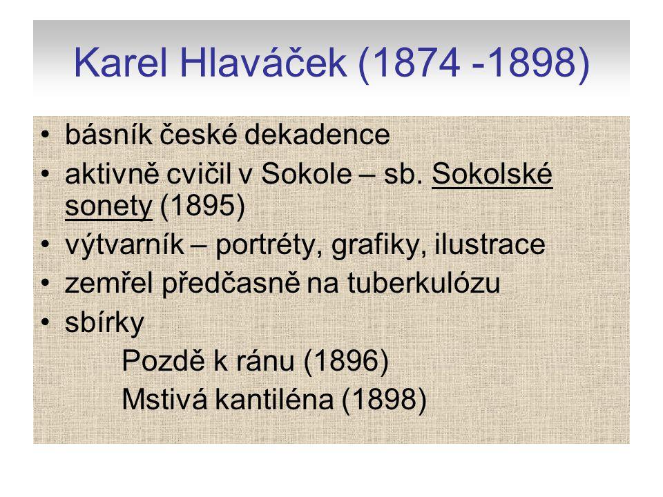 Karel Hlaváček (1874 -1898) básník české dekadence aktivně cvičil v Sokole – sb. Sokolské sonety (1895) výtvarník – portréty, grafiky, ilustrace zemře