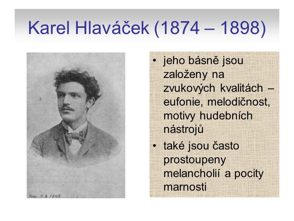 Karel Hlaváček (1874 – 1898) jeho básně jsou založeny na zvukových kvalitách – eufonie, melodičnost, motivy hudebních nástrojů také jsou často prostou