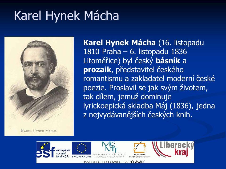 Karel Hynek Mácha (16. listopadu 1810 Praha – 6. listopadu 1836 Litoměřice) byl český básník a prozaik, představitel českého romantismu a zakladatel m