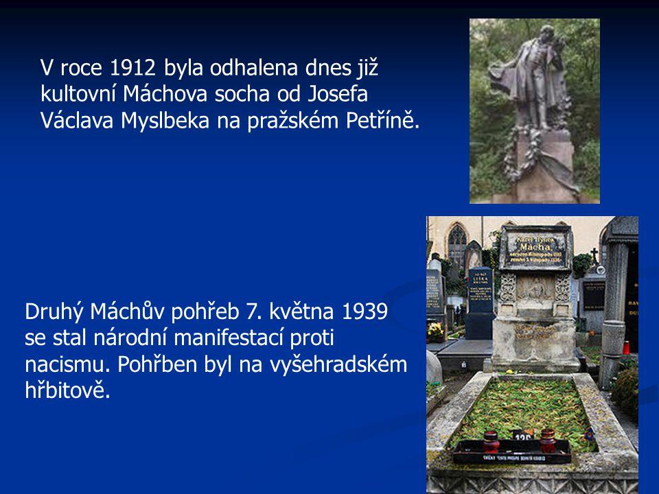 Druhý Máchův pohřeb 7. května 1939 se stal národní manifestací proti nacismu. Pohřben byl na vyšehradském hřbitově. V roce 1912 byla odhalena dnes již