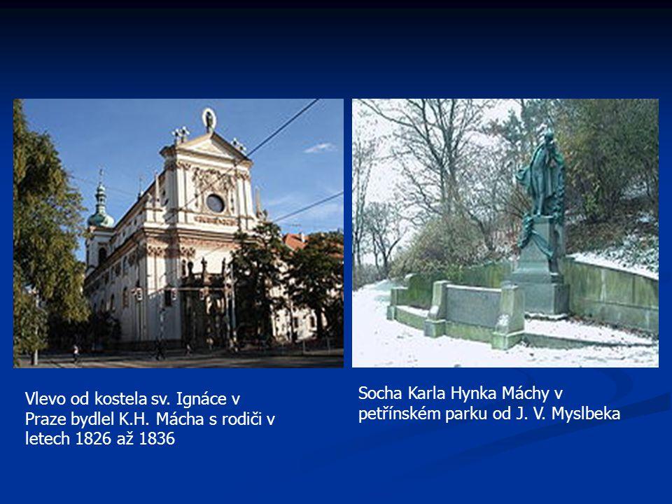 Socha Karla Hynka Máchy v petřínském parku od J. V. Myslbeka Vlevo od kostela sv. Ignáce v Praze bydlel K.H. Mácha s rodiči v letech 1826 až 1836