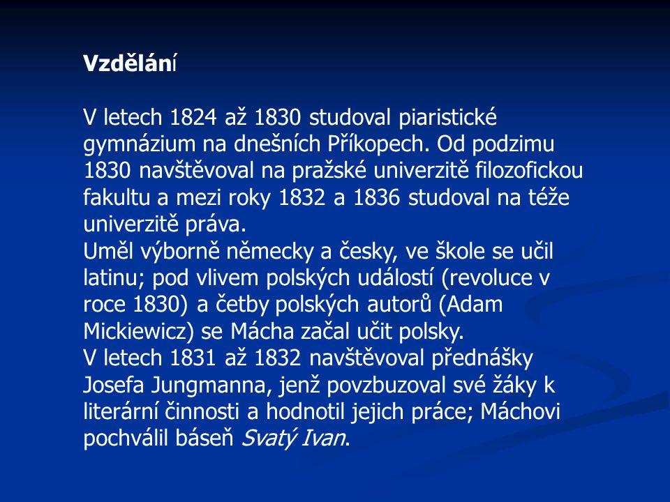Vzdělání V letech 1824 až 1830 studoval piaristické gymnázium na dnešních Příkopech. Od podzimu 1830 navštěvoval na pražské univerzitě filozofickou fa